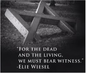 """""""For the dead and the living, we must bear witness.""""--Elie Wiesel"""